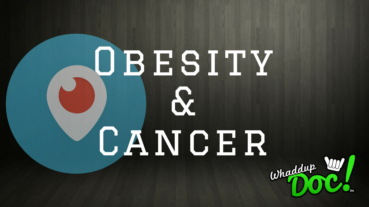 Obesity & Cancer Periscope with Dr. Mike Okouchi