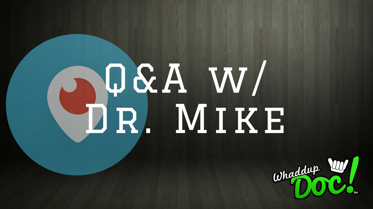 Q&A Periscope with Dr. Mike
