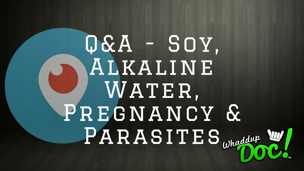 Q&A with Dr. Mike: Soy, Alkaline Water, Pregnancy, Parasites & Diets