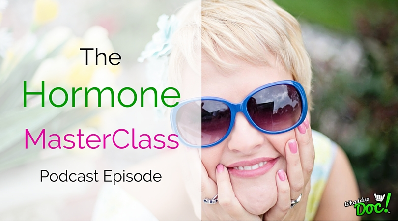 Episode 23: The Hormone MasterClass