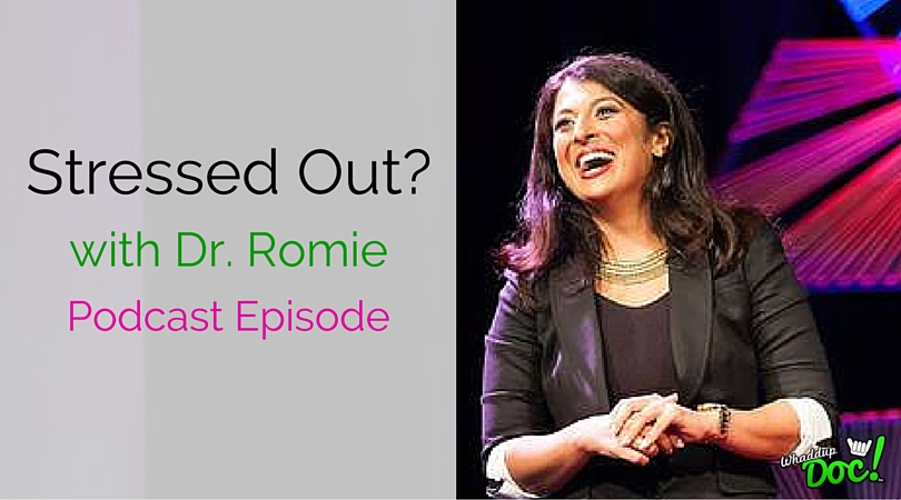 Episode 29: Stressed Out? Dr. Romie
