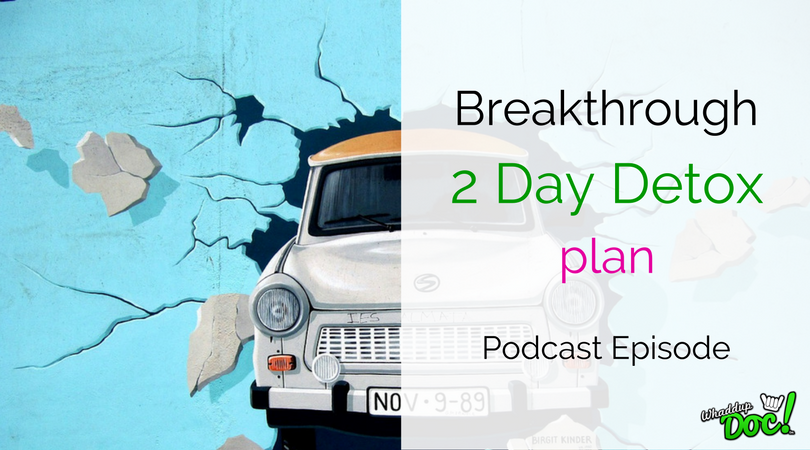 Episode 42: Breakthrough 2-Day Detox to get you over the weight loss plateau