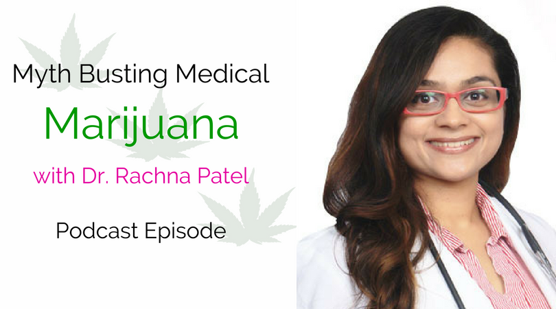 Episode 48: Myth Busting Medical Marijuana with Dr. Rachna Patel