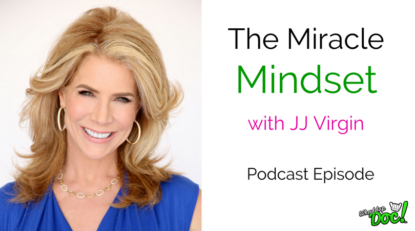 Episode 55: The Miracle Mindset with JJ Virgin