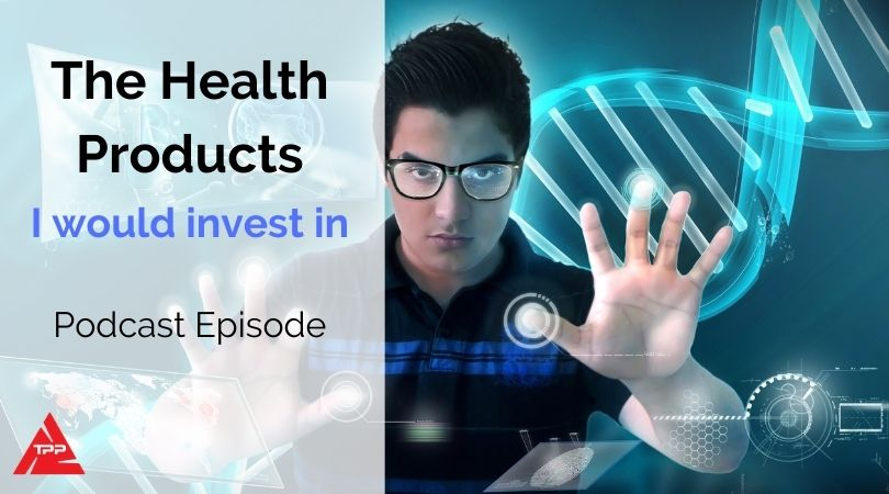 Episode 80: The health products that I would invest in