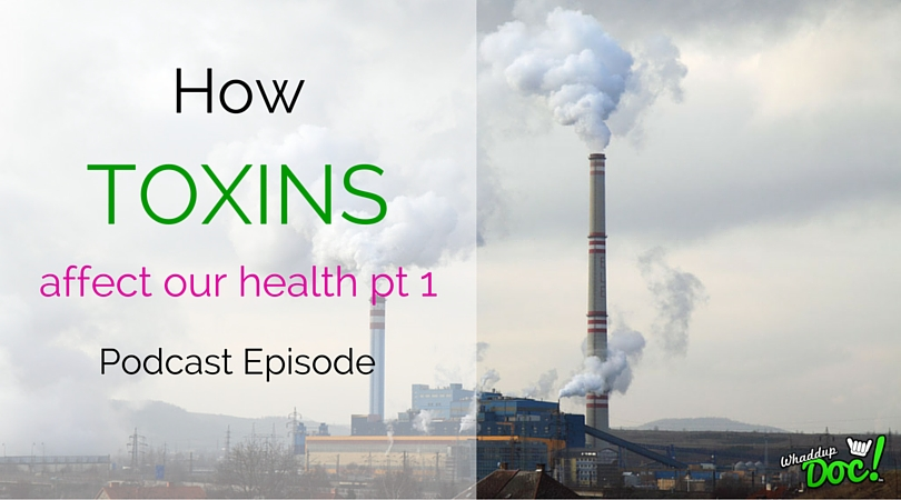 Episode 1: How toxins affect your health part 1