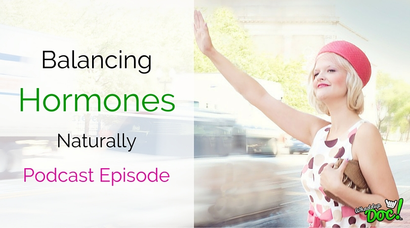 Episode 21: Balancing Your Hormones Naturally