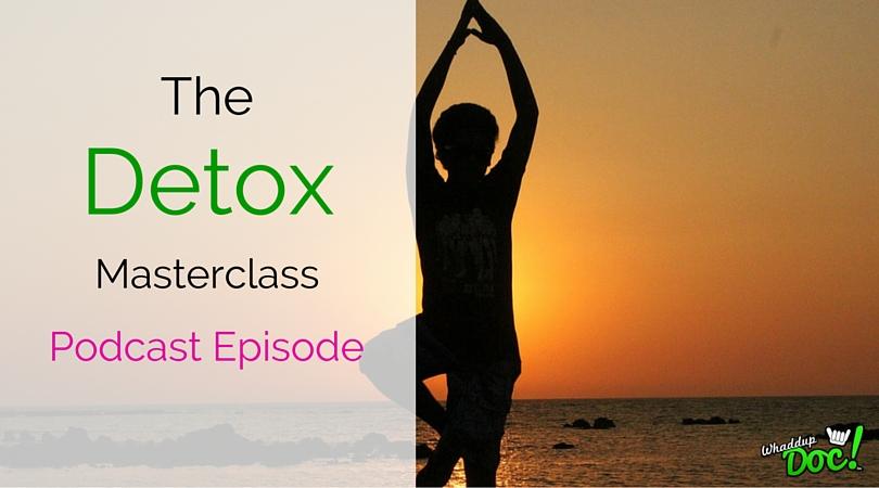 Episode 20: Detoxification Masterclass