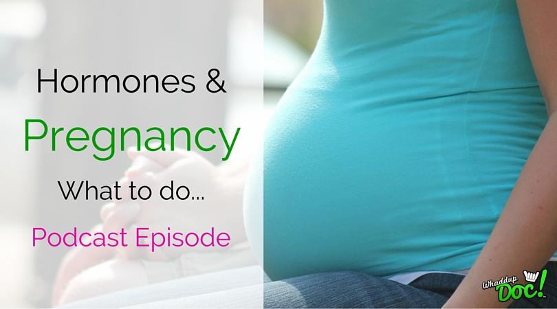 Episode 22: Hormones and Pregnancy