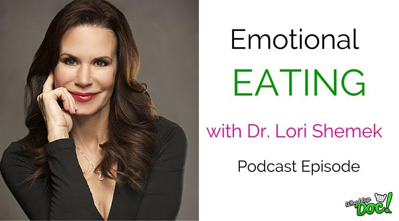 Episode 27: Emotional Eating with Dr. Lori Shemek