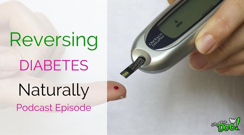 Episode 30: Reversing Type 2 Diabetes Naturally