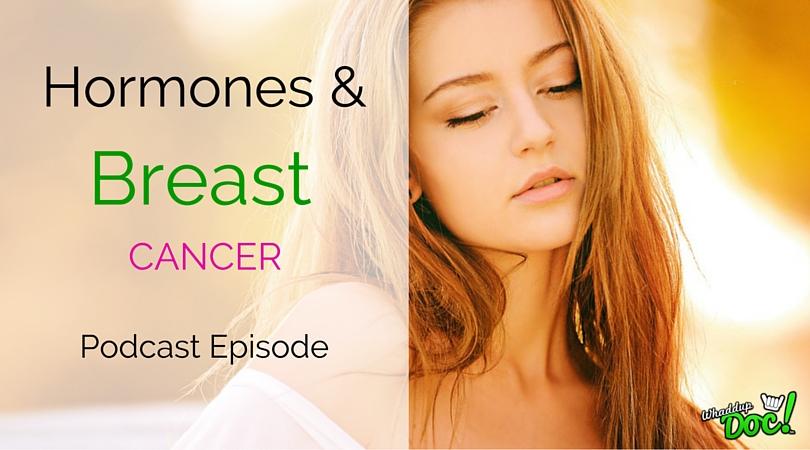 Episode 31: Hormones & Breast Cancer