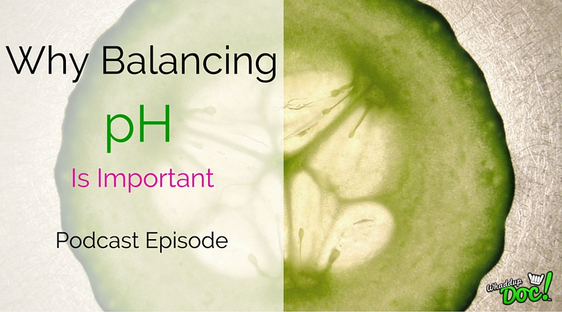 Episode 4: All about pH and it's effects on your body part 1