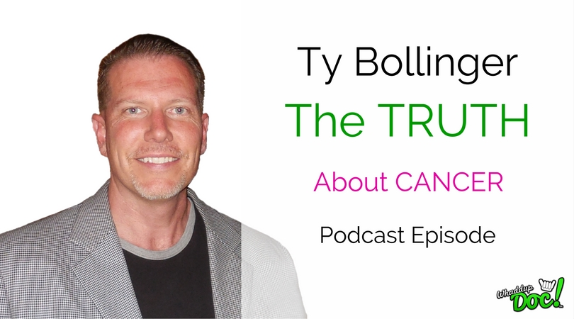 Episode 33: The Truth About Cancer with Ty Bollinger