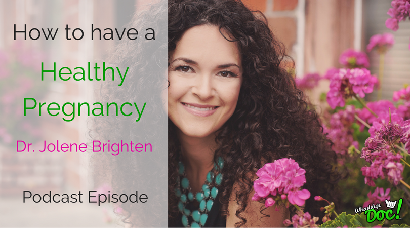 Episode 35: How to have a healthy pregnancy with Dr. Jolene Brighten
