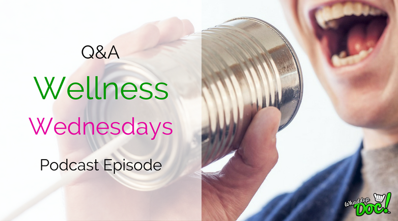Episode 46: Q&A Wellness Wednesday