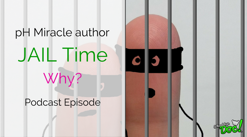 Episode 44 – pH Miracle Author facing jail time and what's the truth behind Alkaline diets