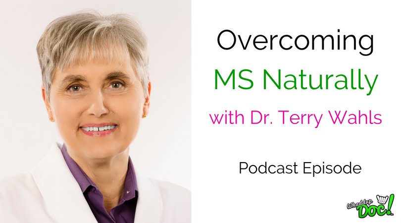 Episode 52: Overcoming Multiple Sclerosis Naturally with Dr. Terry Wahls