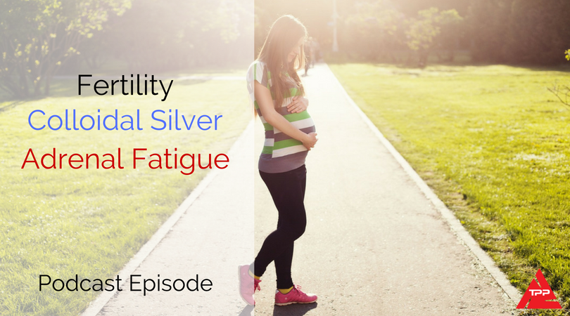 Episode 63: Can Chiropractic Enhance Fertility, thoughts on Colloidal Silver, and Using Adaptogens for Adrenal Fatigue