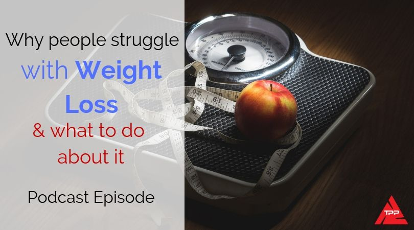 Episode 70: Why people struggle with weight loss and what to do about it