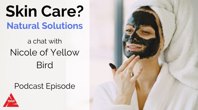 Episode 78: Natural skin & personal care products with Yellow Bird Company – Nicole
