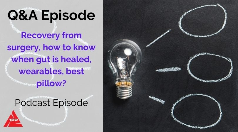 Episode 81: Q&As Recovering from surgery, Wearables, What's the best pillow, how to know when the gut is healed?